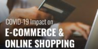 COVID-19's impact on e-Commerce & Online shopping